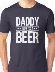 Daddy Needs A Beer Unisex T-Shirt