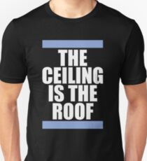 THE CEILING IS THE ROOF Unisex T-Shirt