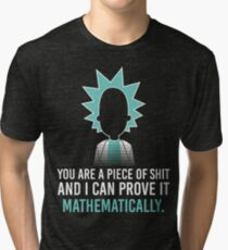 You are a piece of shit and I can prove it mathematically - T-Shirts & Hoodies Tri-blend T-Shirt
