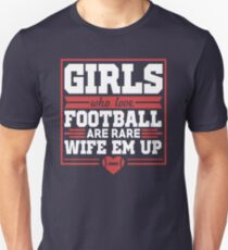 Girls Who Love Football Are Rare, Wife Em Up. Unisex T-Shirt