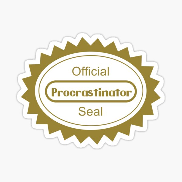 The Procrastination Sticker