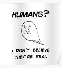 I don't believe humans are real Poster