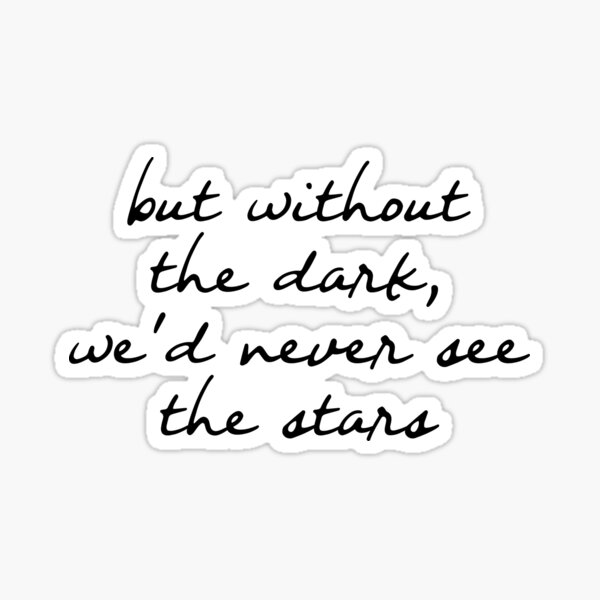 But without the dark, we would never see the stars Sticker