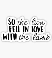 So the lion fell in love with the lamb Sticker