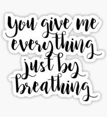 You give me everything just by breathing Sticker
