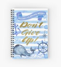 DON'T GIVE UP! (Design no. 1) Spiral Notebook