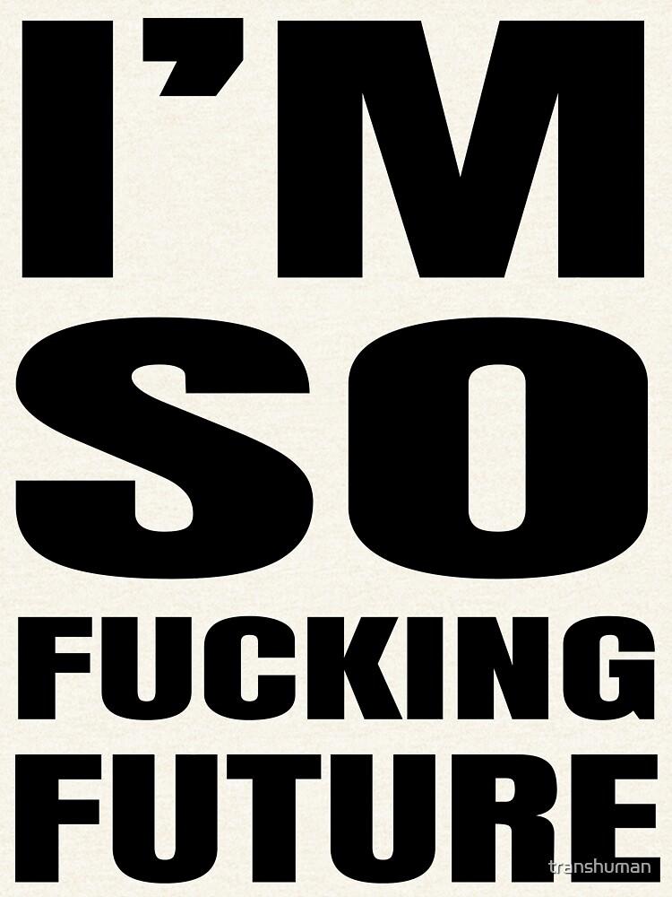 I'm So Fucking Future by transhuman