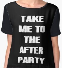 TAKE ME TO THE AFTER PARTY wht lttrs Chiffon Top