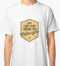 I Don't Snore I Dream I'm A Motorcycle - Motorcyclist - Motorbike - Biker Classic T-Shirt
