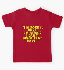 'I'm Sorry Dave. I'm Afraid I Can't Brick That Dave.'   Kids Tee