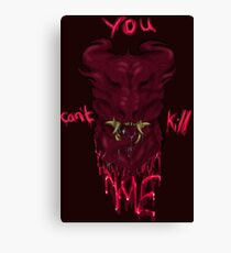 You Can't Kill Me  Canvas Print