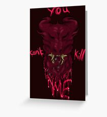 You Can't Kill Me  Greeting Card