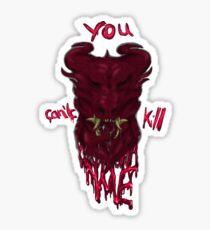 You Can't Kill Me  Sticker