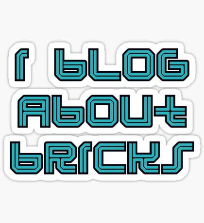 I BLOG ABOUT BRICKS, Sticker