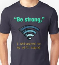 'Be Strong,' I whispered to my wifi signal T-Shirt