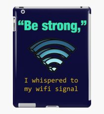 'Be Strong,' I whispered to my wifi signal iPad Case/Skin