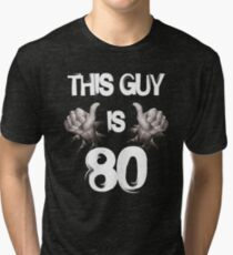 Funny 80th Birthday Gift. This Guy is 80 Tri-blend T-Shirt