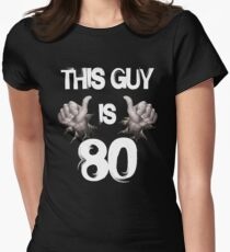 Funny 80th Birthday Gift This Guy Is 80 Womens Fitted T Shirt