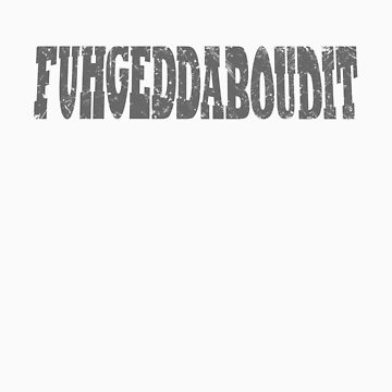Fuhgeddaboudit! by Gregorio