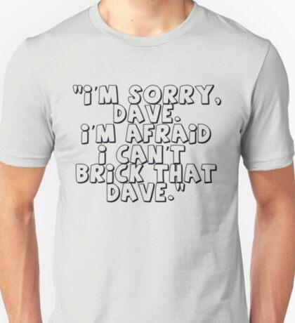 'I'm Sorry Dave. I'm Afraid I Can't Brick That Dave' T-Shirt