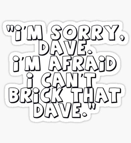 'I'm Sorry Dave. I'm Afraid I Can't Brick That Dave' Sticker