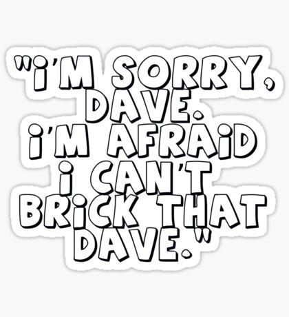 'I'm Sorry Dave. I'm Afraid I Can't Brick That Dave' Sticker