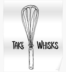 Funny Take Whisks Quote Poster