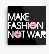 MAKE FASHION NOT WAR Metal Print
