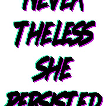 Nevertheless She Persisted by shu321