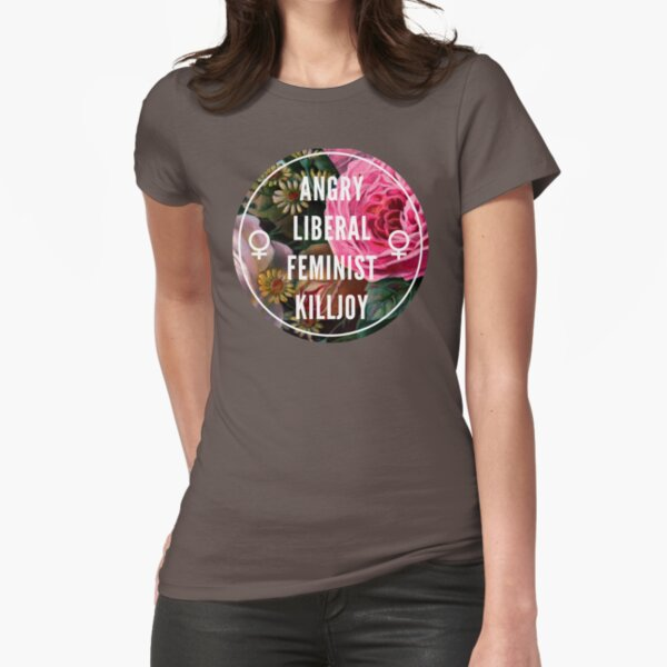 Angry Liberal Feminist Killjoy Fitted T-Shirt