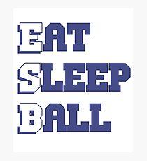 Eat Sleep Ball Photographic Print