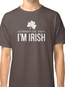 Alternative Fact: I'm Irish Classic T-Shirt