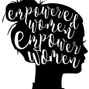 Empowered Women Empower Women by enmphotography