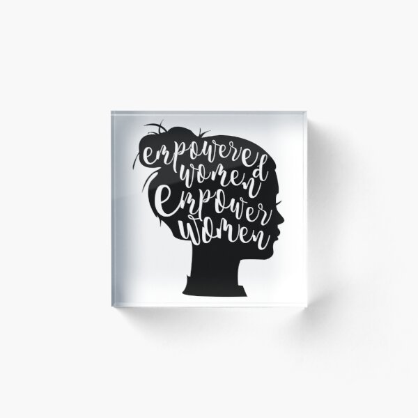 Empowered Women Empower Women Acrylic Block