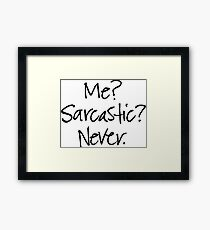 Funny Quote - Me? Sarcastic? Never. Framed Print