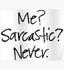 Funny Quote - Me? Sarcastic? Never. Poster
