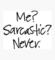 Funny Quote - Me? Sarcastic? Never. Photographic Print
