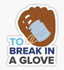 Break in a Glove - DEH Sticker