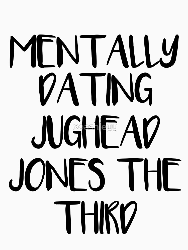 Mentally dating Jughead Jones the third by xoashleyy