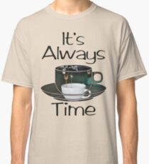 Its Always Coffee Time Classic T-Shirt