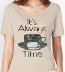 Its Always Coffee Time Women's Relaxed Fit T-Shirt