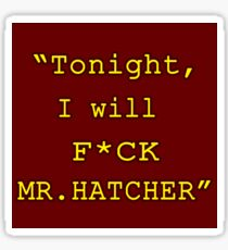 """Tonight, I will F*CK MR. HATCHER"" Sticker"