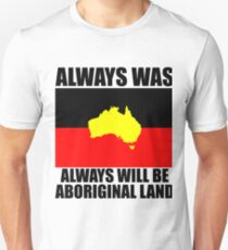 Aboriginal Flag - Always was Always will be Aboriginal Land Unisex T-Shirt