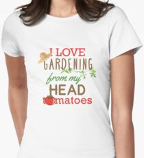 I Love Gardening From My Head Tomatoes Womens Fitted T-Shirt