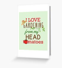 I Love Gardening From My Head Tomatoes Greeting Card