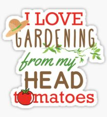 I Love Gardening From My Head Tomatoes Sticker