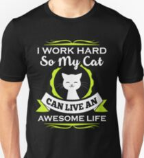 I Work Hard My Cat Can Live An Awesome Life Unisex T-Shirt