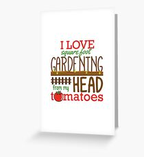 I Love Square Foot Gardening From My Head Tomatoes Greeting Card