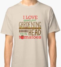 I Love Square Foot Gardening From My Head Tomatoes Classic T-Shirt