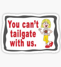 You Can't Tailgate With Us Sticker